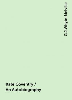 Kate Coventry / An Autobiography, G.J.Whyte-Melville