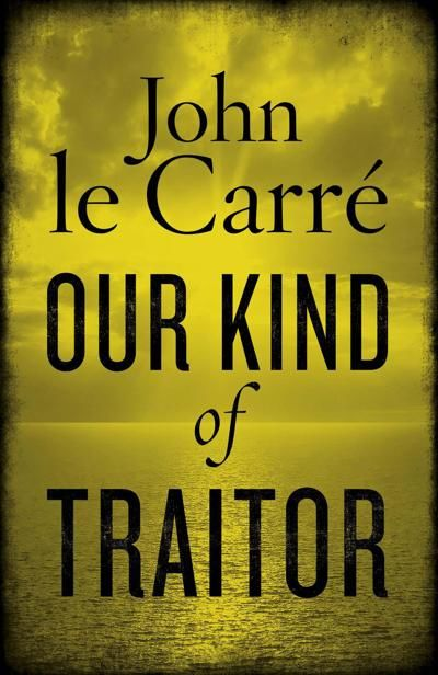 Our Kind of Traitor, John le Carré