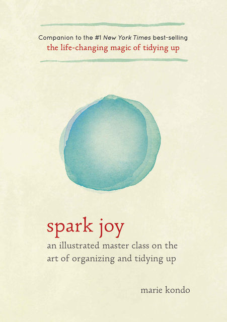 Spark Joy: An Illustrated Master Class on the Art of Organizing and Tidying Up, Marie Kondo