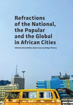 Refractions of the National, the Popular and the Global in African Cities, Edgar Pieterse, Simon Bekker, Sylvia Croese