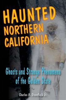 Haunted Northern California, Charles A. Stansfield Jr.