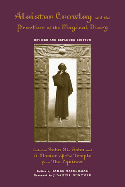 Aleister Crowley And the Practice of the Magical Diary, James Wasserman