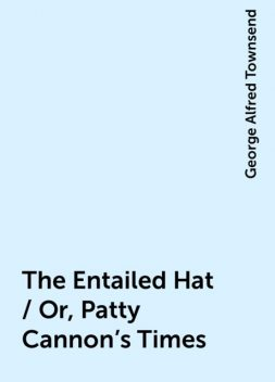 The Entailed Hat / Or, Patty Cannon's Times, George Alfred Townsend