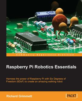 Raspberry Pi Robotics Essentials, Richard Grimmett