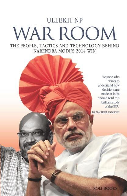 War Room: The People, Tactics and Technology behind Narendra Modi's 2014 Win, Ullekh NP