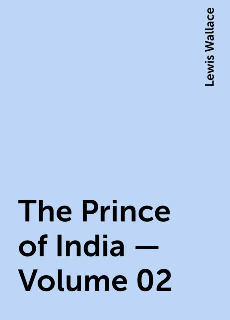 The Prince of India — Volume 02, Lewis Wallace