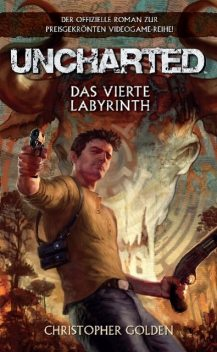 Uncharted Band 1: Das vierte Labyrinth, Christopher Golden