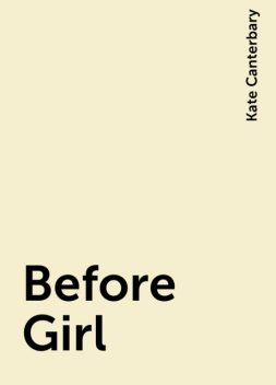Before Girl, Kate Canterbary