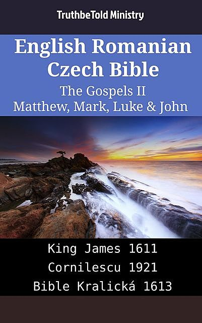 English Romanian Czech Bible – The Gospels IV – Matthew, Mark, Luke & John, Truthbetold Ministry