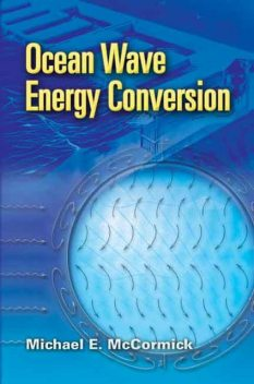 Ocean Wave Energy Conversion, Michael E.McCormick