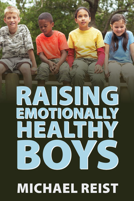 Raising Emotionally Healthy Boys, Michael Reist