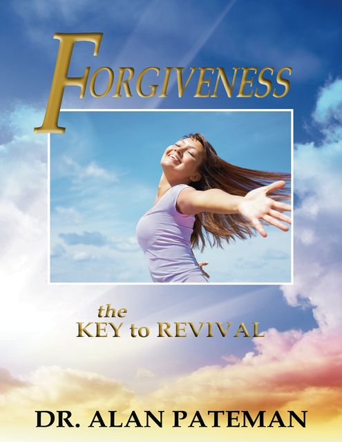 Forgiveness: The Key to Revival, Alan Pateman