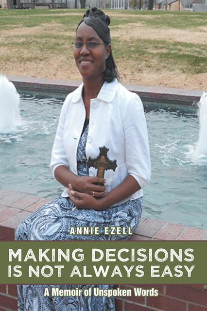 Making Decisions Is Not Always Easy: A Memoir of Unspoken Words, Annie Ezell