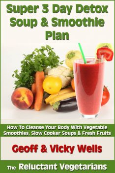 Super 3 Day Detox Soup & Smoothie Plan, Geoff Wells, Vicky Wells