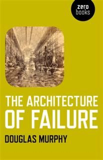 Architecture of Failure, Douglas Murphy