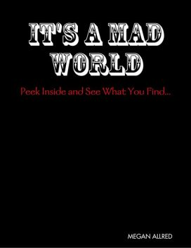 It's a Mad World: Peek Inside and See What You Find, Megan Allred