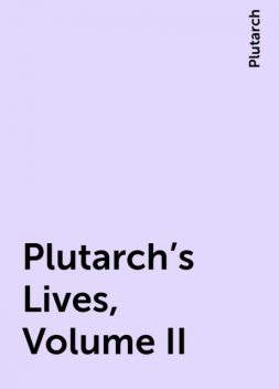 Plutarch's Lives, Volume II, Plutarch