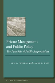 Private Management and Public Policy, James Post, Lee E. Preston