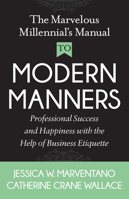 The Marvelous Millennial's Manual To Modern Manners, Catherine Crane Wallace, Jessica W. Marventano