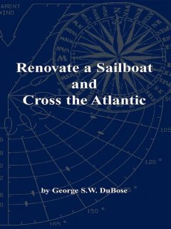 Renovate a Sailboat and Cross the Atlantic, George S.W. DuBose