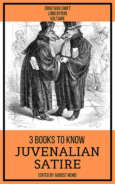 3 books to know Juvenalian Satire, Jonathan Swift, Lord George Gordon Byron, Voltaire, August Nemo