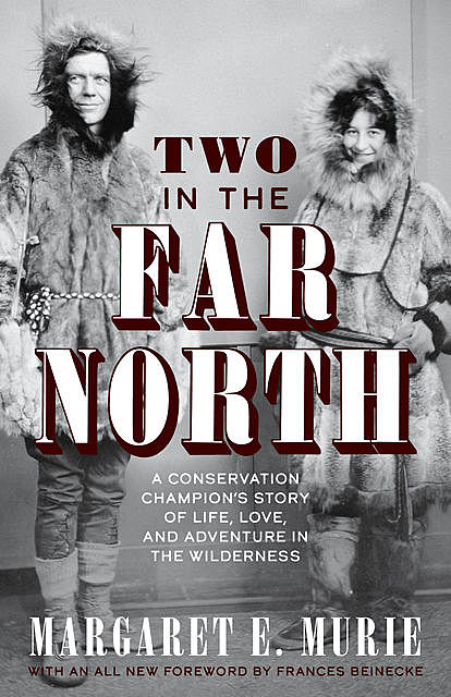 Two in the Far North, Revised Edition, Margaret E. Murie
