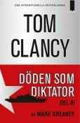 Döden som diktator del III, Tom Clancy, Mark Greaney