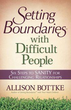 Setting Boundaries® with Difficult People, Allison Bottke