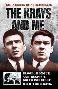 The Krays and Me – Blood, Honour and Respect. Doing Porridge with The Krays, Stephen Richards, Charles Bronson
