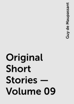 Original Short Stories — Volume 09, Guy de Maupassant