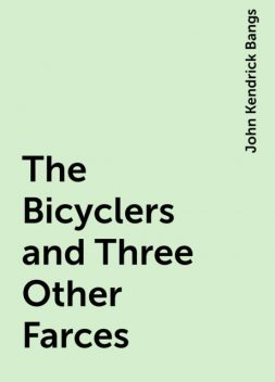 The Bicyclers and Three Other Farces, John Kendrick Bangs
