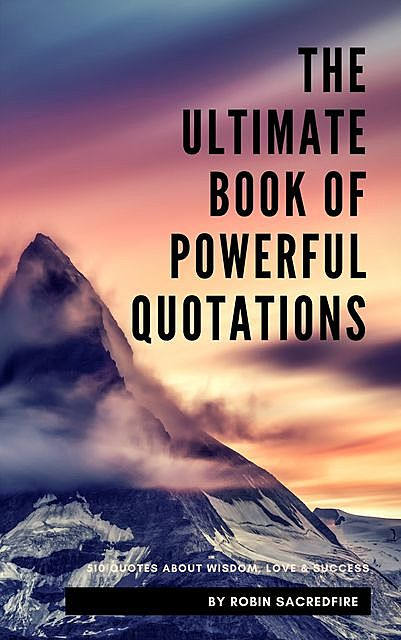 The Ultimate Book of Powerful Quotations, Robin Sacredfire