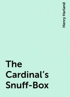 The Cardinal's Snuff-Box, Henry Harland