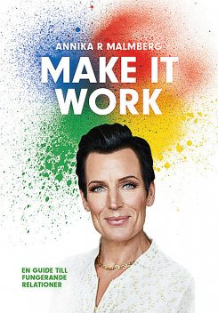 Make it work : en guide till fungerande relationer, Annika R Malmberg