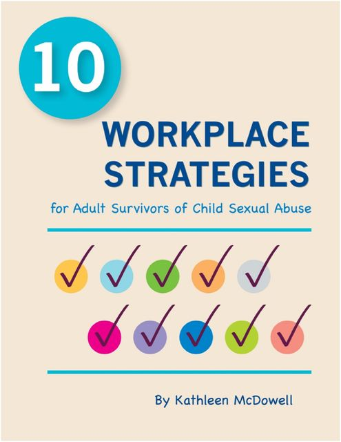 10 Workplace Strategies for Adult Survivors of Child Sexual Abuse, Kathleen McDowell