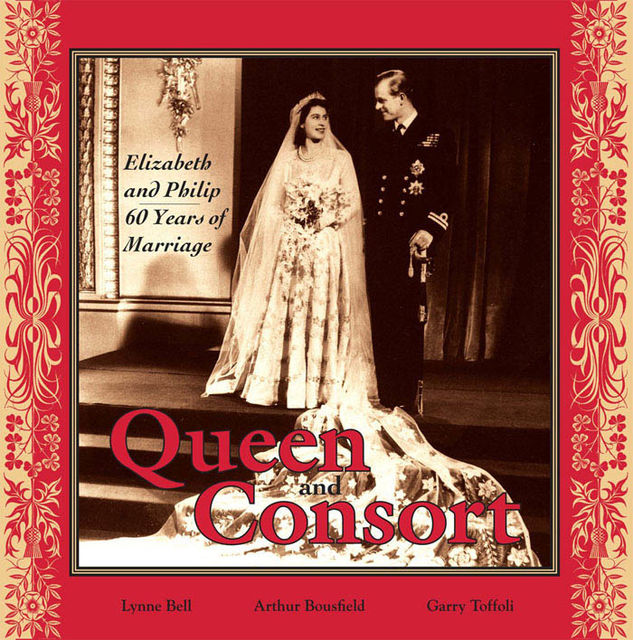 Queen and Consort: Elizabeth and Philip, Arthur Bousfield, Garry Toffoli, Lynne Bell