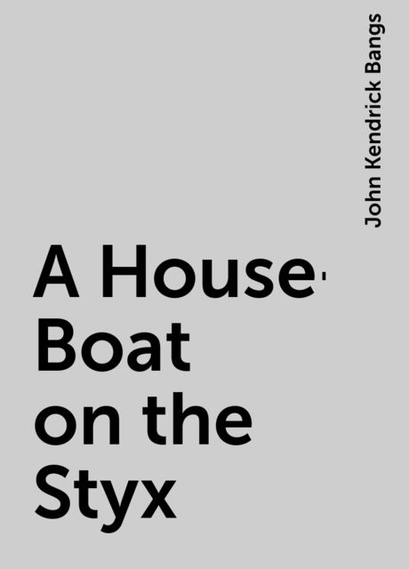 A House-Boat on the Styx, John Kendrick Bangs