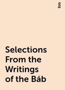 Selections From the Writings of the Báb, Báb