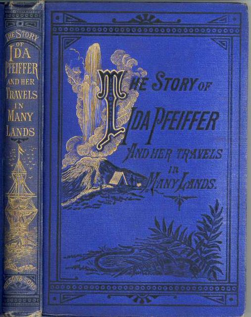 The Story of Ida Pfeiffer / and Her Travels in Many Lands,