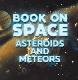 Book On Space: Asteroids and Meteors, Baby Professor