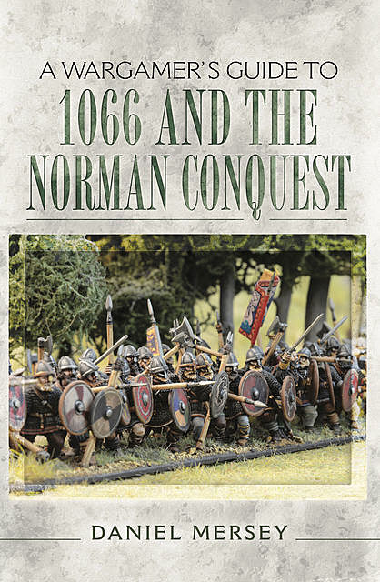 A Wargamer's Guide to 1066 and the Norman Conquest, Daniel Mersey