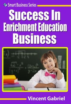 Success In Enrichment Education Business, Vincent Gabriel
