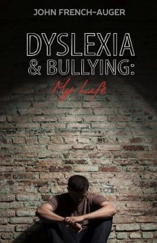 Dyslexia and Bullying: My Life, John French-Auger