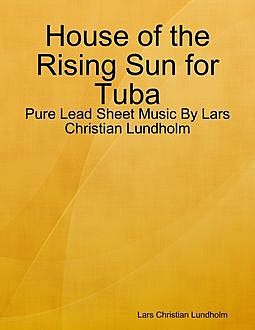 House of the Rising Sun for Tuba – Pure Lead Sheet Music By Lars Christian Lundholm, Lars Christian Lundholm