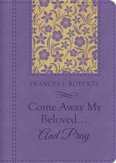 Come Away My Beloved…and Pray, Frances J. Roberts