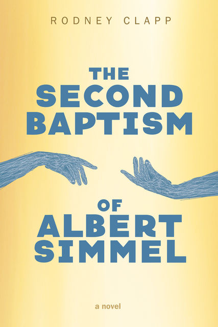 The Second Baptism of Albert Simmel, Rodney Clapp