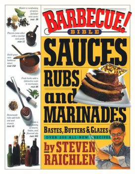 Barbecue! Bible Sauces, Rubs, and Marinades, Bastes, Butters, and Glazes, Steven Raichlen