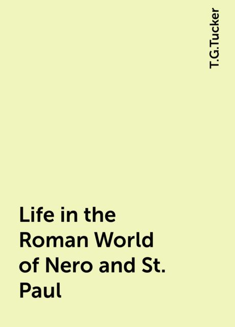 Life in the Roman World of Nero and St. Paul, T.G.Tucker