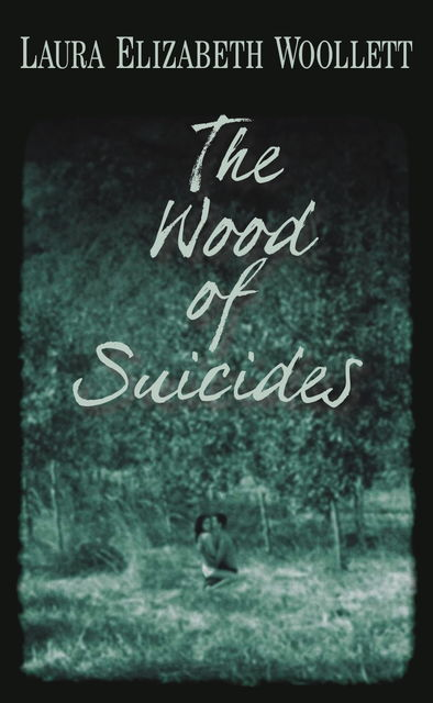 The Wood of Suicides, Laura Elizabeth Woollett