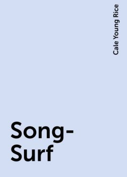 Song-Surf, Cale Young Rice